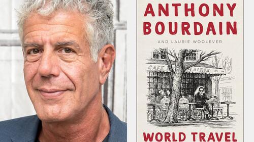 Το τελευταίο βιβλίο του Anthony Bourdain θα σε ταξιδέψει σε όλο τον κόσμο